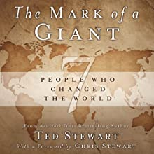 The Mark of a Giant: 7 People Who Changed the World (       UNABRIDGED) by Ted Stewart, Chris Stewart Narrated by Art Allen
