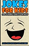 Jokes For Kids: Kids Jokes: 300 Funny Jokes For Kids (Jokes and Riddles for Children) (Volume 1)