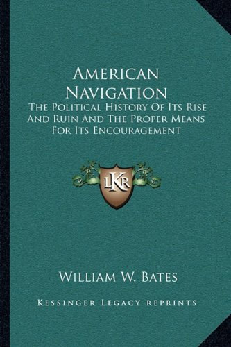 American Navigation: The Political History of Its Rise and Ruin and the Proper Means for Its Encouragement