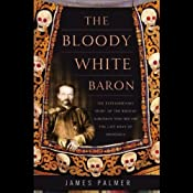 The Bloody White Baron: The Russian Nobleman Who Became the Last Khan of Mongolia | [James Palmer]
