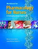 Pharmacology for Nurses: A Pathophysiologic Approach (2 Workbook edition [May 18, 2007]) (013175677X) by Adams, Michael