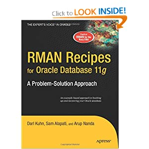RMAN Recipes for Oracle Database 11g: A Problem-Solution Approach (Expert's Voice in Oracle): Sam R. Alapati, Darl Kuhn, Arup Nanda: 9781590598511: Amazon.com: Books