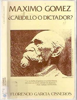 Máximo Gómez, ¿Caudillo O Dictador?