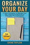 img - for Organize Your Day: 17 Easy Strategies to Manage Your Day, Improve Productivity & Overcome Procrastination (Time Management, Procrastination, Stress Free Living, Organization) book / textbook / text book