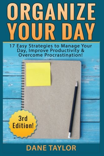 Organize Your Day: 17 Easy Strategies to Manage Your Day, Improve Productivity & Overcome Procrastination (Time Management, Procrastination, Stress Free Living, Organization) (Organization Books compare prices)