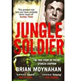 Jungle Soldier: The True Story of Freddy Spencer Chapman (1849162085) by Moynahan, Brian