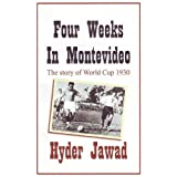 Four Weeks in Montevideo: The Story of World Cup 1930by Hyder Jawad