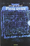Pieza unica (Narrativa Sexto Piso) (Spanish Edition) (8496867056) by Pavic, Milorad