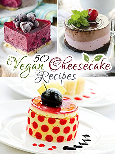 50 Vegan Cheesecake Recipes: Healthy & Delicious - Better than normal cheesecake (Veganized Recipes Book 2)