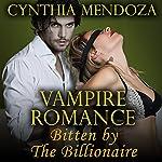 Vampire Romance: Bitten by the Billionaire | Cynthia Mendoza