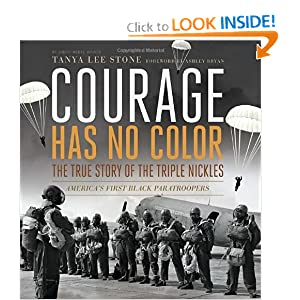 Courage Has No Color, The True Story of the Triple Nickles: America's First Black Paratroopers (Ala Notable... by Tanya Lee Stone