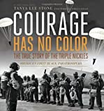 Courage Has No Color, The True Story of the Triple Nickles: America's First Black Paratroopers (Junior Library Guild Selection (Candlewick Press))