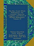 The New Grant White Shakespeare: The Comedies, Histories, Tragedies, and Poems of William Shakespeare, Volume 10