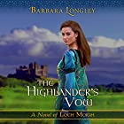 The Highlander's Vow: Loch Moigh, Book 4 Hörbuch von Barbara Longley Gesprochen von: Luke Daniels