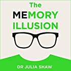 The Memory Illusion: Why You May Not Be Who You Think You Are Hörbuch von Julia Shaw Gesprochen von: Siri Steinmo