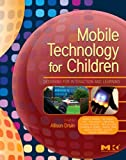 img - for Mobile Technology for Children: Designing for Interaction and Learning (Morgan Kaufmann Series in Interactive Technologies) book / textbook / text book