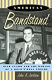 American Bandstand: Dick Clark and the Making of a Rock 'n' Roll Empire (0195130898) by Jackson, John