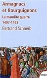 Les Armagnacs et les Bouguignons. La maudite guerre, 1407-1435