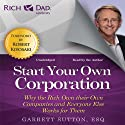 Rich Dad Advisors: Start Your Own Corporation: Why the Rich Own Their Own Companies and Everyone Else Works for Them (       UNABRIDGED) by Garrett Sutton Narrated by Garrett Sutton, Steve Stratton