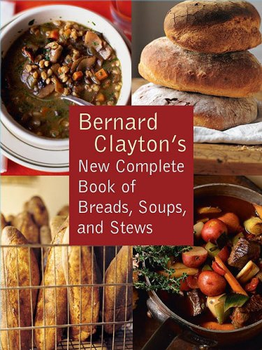 Bernard Clayton's New Complete Book of Breads, Soups and Stews (Bernard Clayton Bread compare prices)