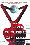 The Seven Cultures of Capitalism: Value Systems for Creating Wealth in the United States, Japan, Germany, France, Britain, Sweden, and the Netherlands