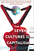 The Seven Cultures of Capitalism: Value Systems for Creating Wealth in the United States, Japan, Germany, France, Britain, Sweden, and the Netherlan