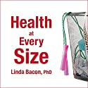 Health at Every Size: The Surprising Truth About Your Weight Audiobook by Linda Bacon Narrated by Emily Durante