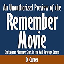 An Unauthorized Preview of the Remember Movie: Christopher Plummer Stars in the Nazi Revenge Drama (       UNABRIDGED) by D. Carter Narrated by Scott Clem