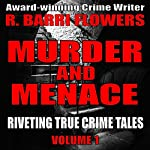 Murder and Menace: Riveting True Crime Tales, Book 1 | R. Barri Flowers