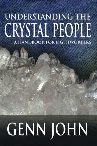 Understanding The Crystal People: A Handbook For Lightworkers, by Genn John