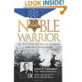 Noble Warrior: The Life and Times of Maj. Gen. James E. Livingston, USMC (Ret.), Medal of Honor