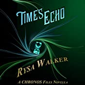 Time's Echo: A CHRONOS Files Novella | [Rysa Walker]