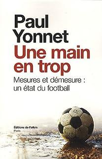 Une main en trop : Mesures et démesure ; Suivi de Football, les paradoxes de l'identité ; Suivi de Sport et sacré, Yonnet, Paul