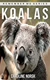 Koala: Amazing Photos & Fun Facts Book About Koalas For Kids (Remember Me Series)
