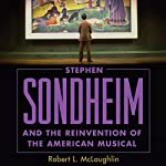 Stephen Sondheim and the Reinvention of the American Musical | Robert L. McLaughlin