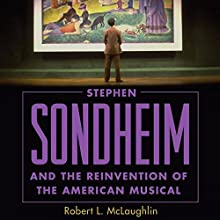Stephen Sondheim and the Reinvention of the American Musical | Livre audio Auteur(s) : Robert L. McLaughlin Narrateur(s) : David Stifel