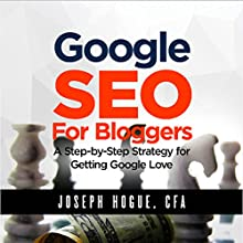 Google SEO for Bloggers: A Step-by-Step Strategy for Getting Google Love Audiobook by Joseph Hogue Narrated by Joseph Hogue