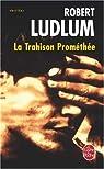 La Trahison Prométhée par Ludlum
