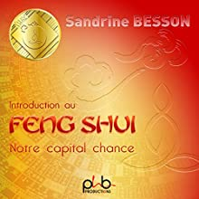Introduction au Feng Shui : Notre capital chance | Livre audio Auteur(s) : Sandrine Besson Narrateur(s) : Sandrine Besson
