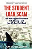 img - for The Student Loan Scam: The Most Oppressive Debt in U.S. History and How We Can Fight Back book / textbook / text book