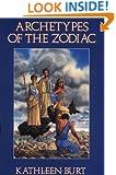 Archetypes of the Zodiac (Llewellyn Modern Astrology Library)