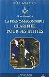 La franc-maçonnerie clarifiée pour ses initiés : Tome 1, L'apprenti