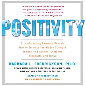 Positivity: Groundbreaking Research Reveals How to Embrace Positive Emotions | [Barbara Fredrickson]