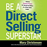 Be a Direct Selling Superstar: Achieve Financial Freedom for Yourself and Others as a Direct Sales Leader | Mary Christensen