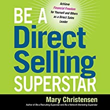 Be a Direct Selling Superstar: Achieve Financial Freedom for Yourself and Others as a Direct Sales Leader (       UNABRIDGED) by Mary Christensen Narrated by Lesley Parkin