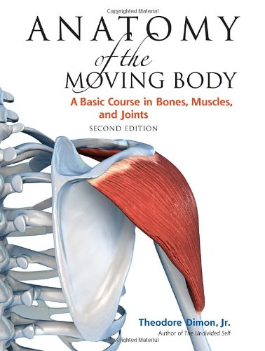 Anatomy of the Moving Body, Second Edition: A Basic...