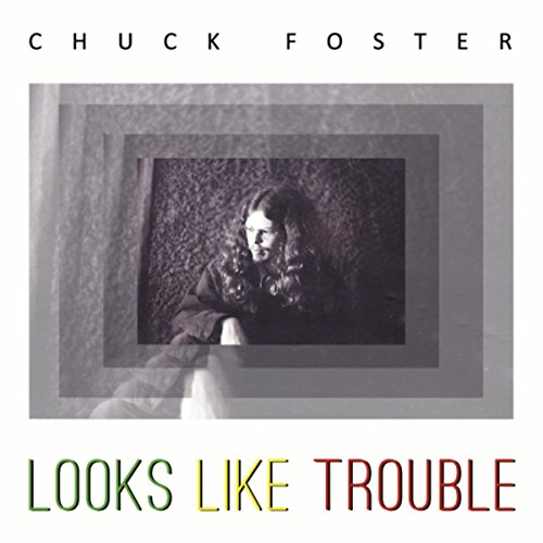 Chuck Foster - Looks Like Trouble (2016) [FLAC] Download