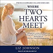 Where Two Hearts Meet: Prince Edward Island Dreams Series, Book 2 | Liz Johnson