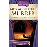 Miss Aggie Cries Murder (Misadventure of Miss Aggie Mystery Series, No. 2 / Heartsong Presents Mysteries) ~ Frances Devine
