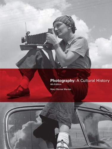 Photography: A Cultural History (4th Edition), by Mary Warner Marien